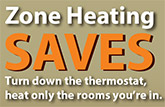 Zone heating saves money! Learn more